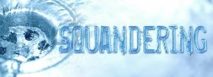 Squandering1